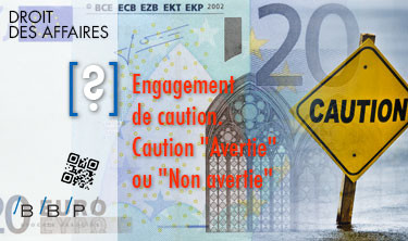 Caution avertie ou non avertie, engagement de caution - Avocat Paris