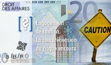 Compréhension du risque encouru, engagement de caution - Avocat Paris