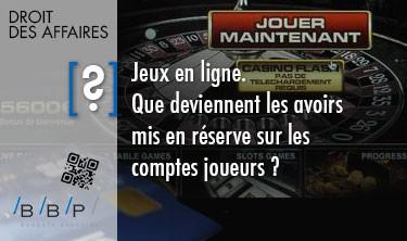 Joueur, Jeux en ligne : Que deviennent les avoirs mis en réserve sur les comptes joueurs ? - Avocat Paris